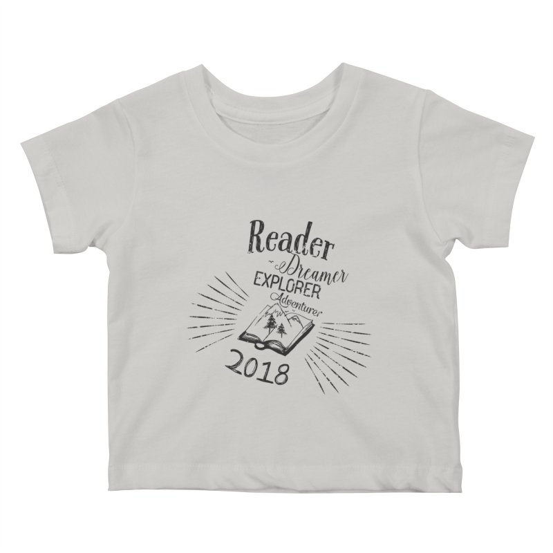 Reader Dreamer Explorer Adventurer 2018 Bookish Quote Kids Baby T-Shirt by Flourish & Flow's Artist Shop