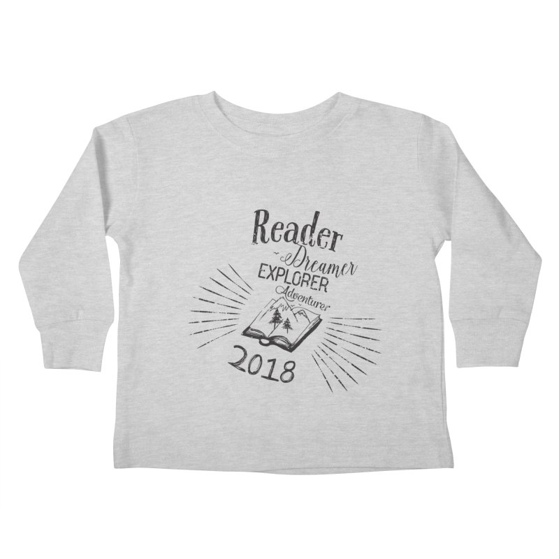 Reader Dreamer Explorer Adventurer 2018 Bookish Quote Kids Toddler Longsleeve T-Shirt by Flourish & Flow's Artist Shop