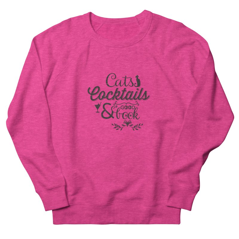 Cats Cocktails and a Good Book Quote Women's Sweatshirt by Flourish & Flow's Artist Shop