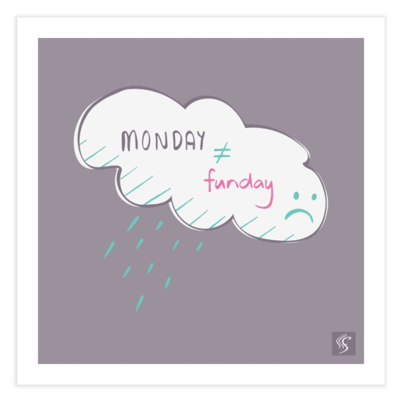Monday is not equal to funday Home Fine Art Print by Flourish & Flow's Artist Shop