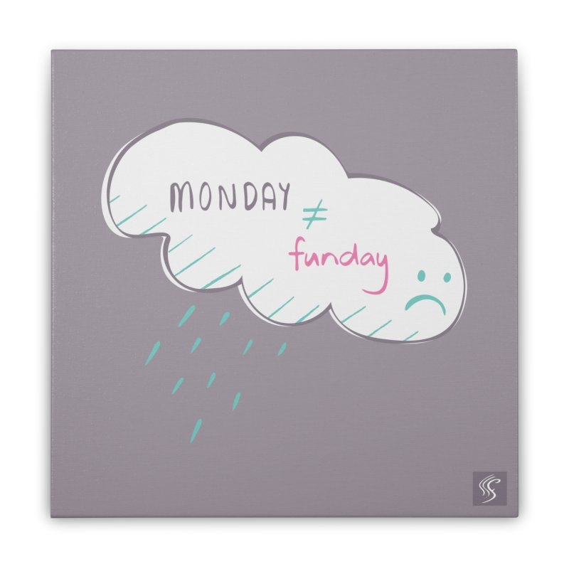 Monday is not equal to funday Home Stretched Canvas by Flourish & Flow's Artist Shop