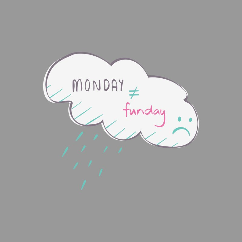 Monday is not equal to funday   by Flourish & Flow's Artist Shop
