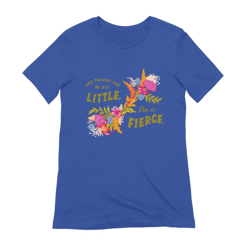 Though She be but Little She is Fierce Women's Extra Soft T-Shirt by Flowers For Dreams Artist Shop