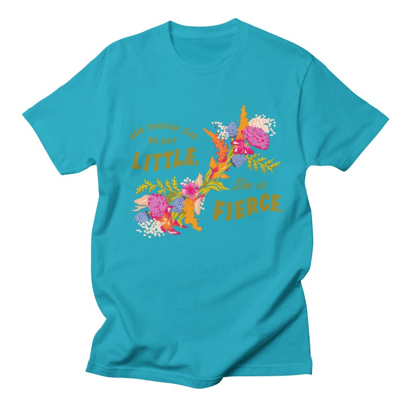 Though She be but Little She is Fierce Women's T-Shirt by Flowers For Dreams Artist Shop