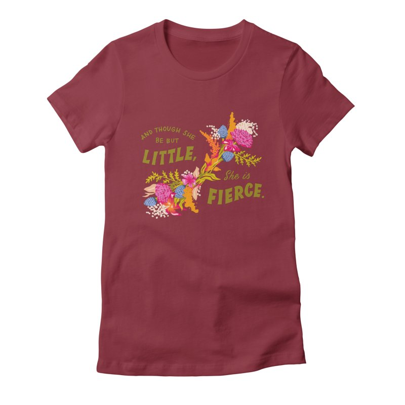 Though She be but Little She is Fierce Women's Fitted T-Shirt by Flowers For Dreams Artist Shop