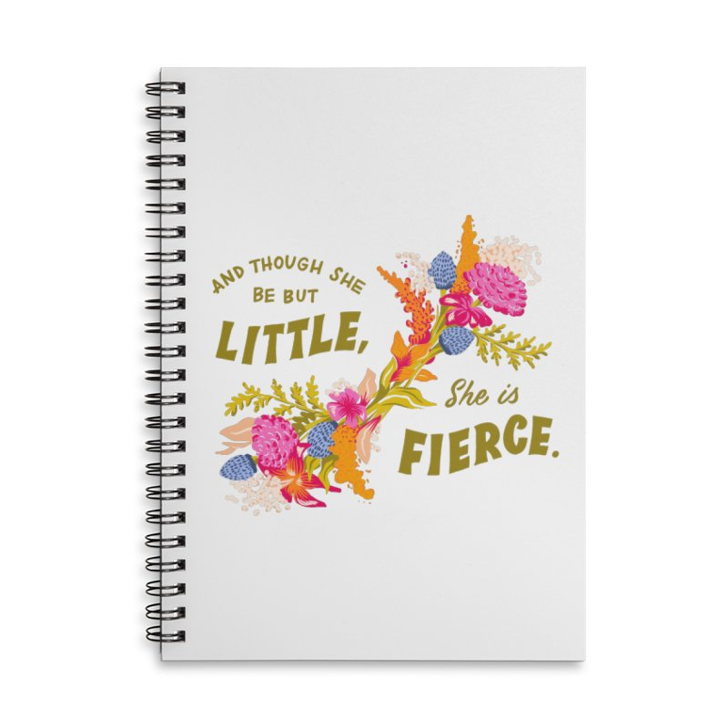Though She be but Little She is Fierce Accessories Lined Spiral Notebook by Flowers For Dreams Artist Shop