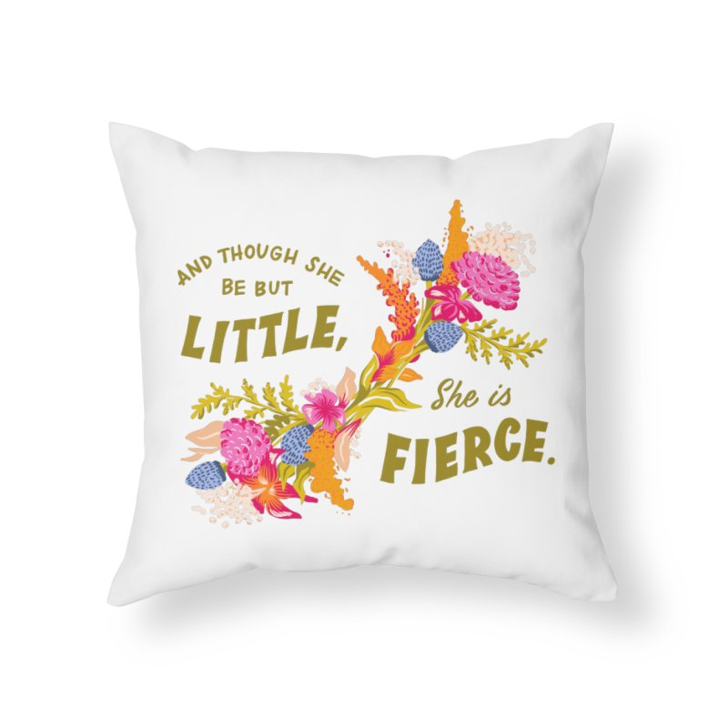 Though She be but Little She is Fierce Home Throw Pillow by Flowers For Dreams Artist Shop