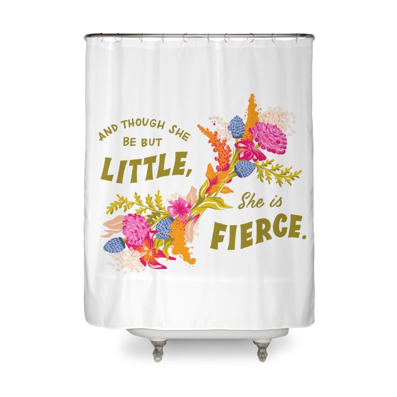 Though She be but Little She is Fierce Home Shower Curtain by Flowers For Dreams Artist Shop