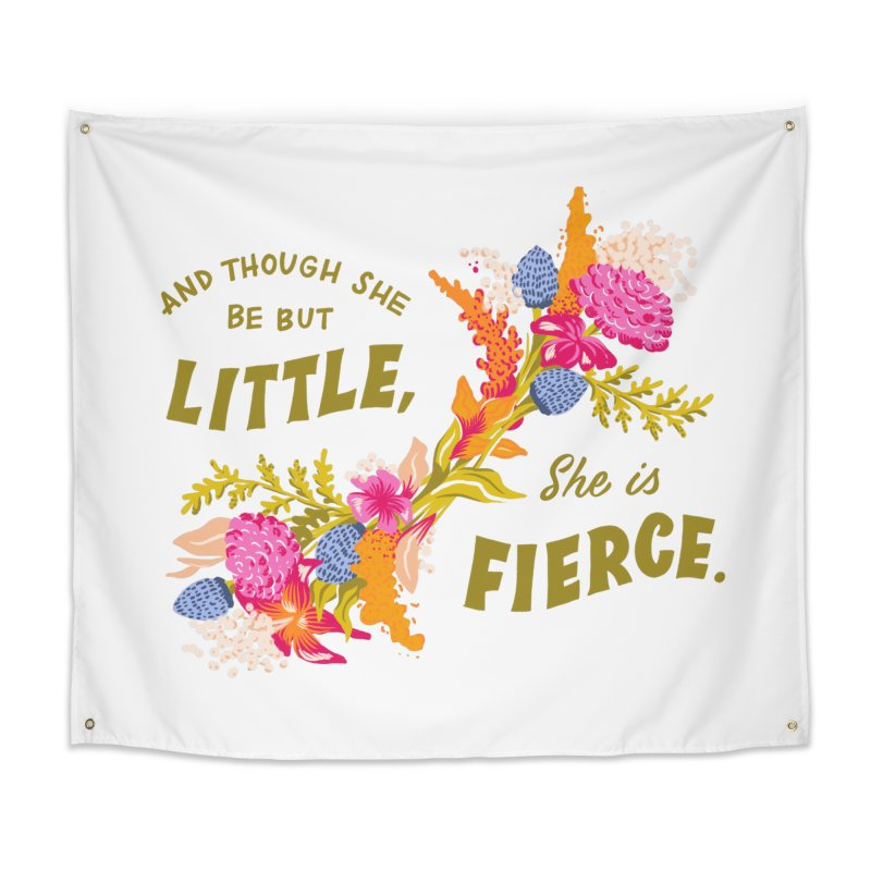 Though She be but Little She is Fierce Home Tapestry by Flowers For Dreams Artist Shop