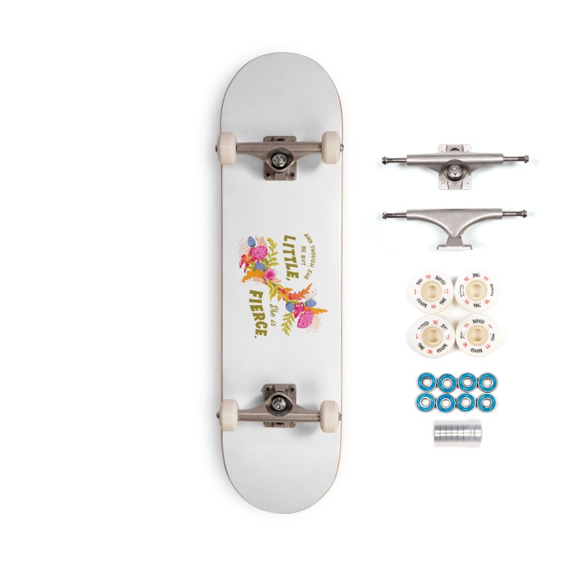 Though She be but Little She is Fierce Accessories Complete - Premium Skateboard by Flowers For Dreams Artist Shop