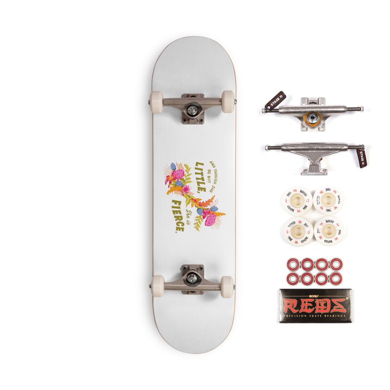 Though She be but Little She is Fierce Accessories Complete - Pro Skateboard by Flowers For Dreams Artist Shop