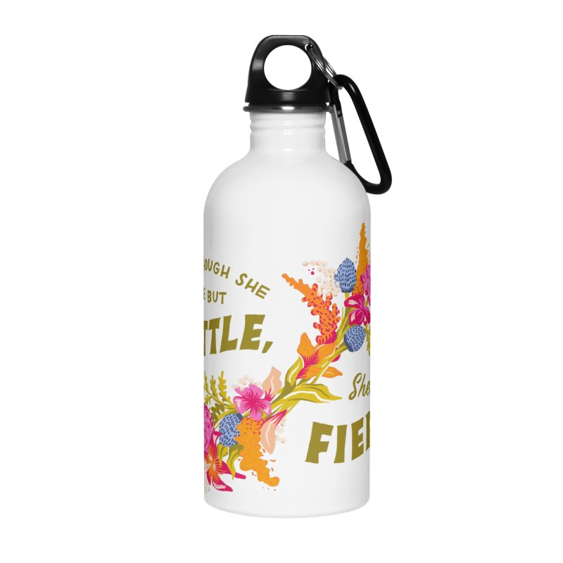 Though She be but Little She is Fierce Accessories Water Bottle by Flowers For Dreams Artist Shop