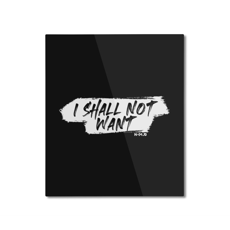 NOMAD - I Shall Not Want (Dark Colors) Home Mounted Aluminum Print by Flyers by Alex's Shop