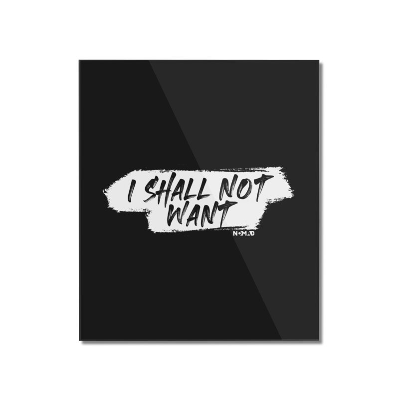 NOMAD - I Shall Not Want (Dark Colors) Home Mounted Acrylic Print by Flyers by Alex's Shop