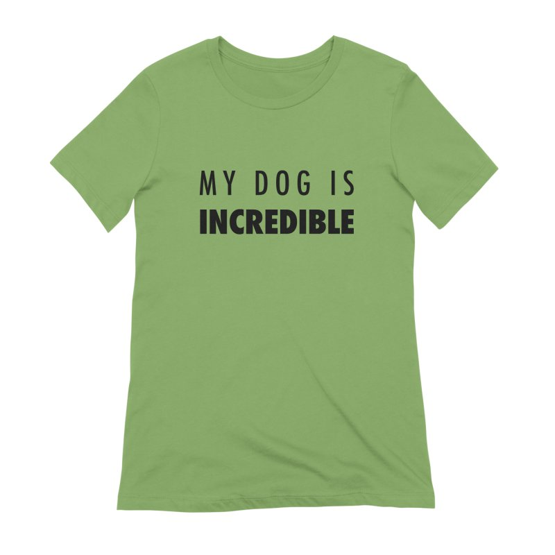 My Dog Is Incredible Design Women's Extra Soft T-Shirt by Flying Canines Shop