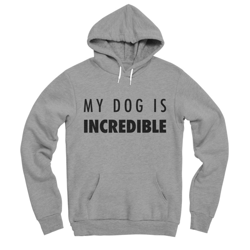 My Dog Is Incredible Design Women's Sponge Fleece Pullover Hoody by Flying Canines Shop