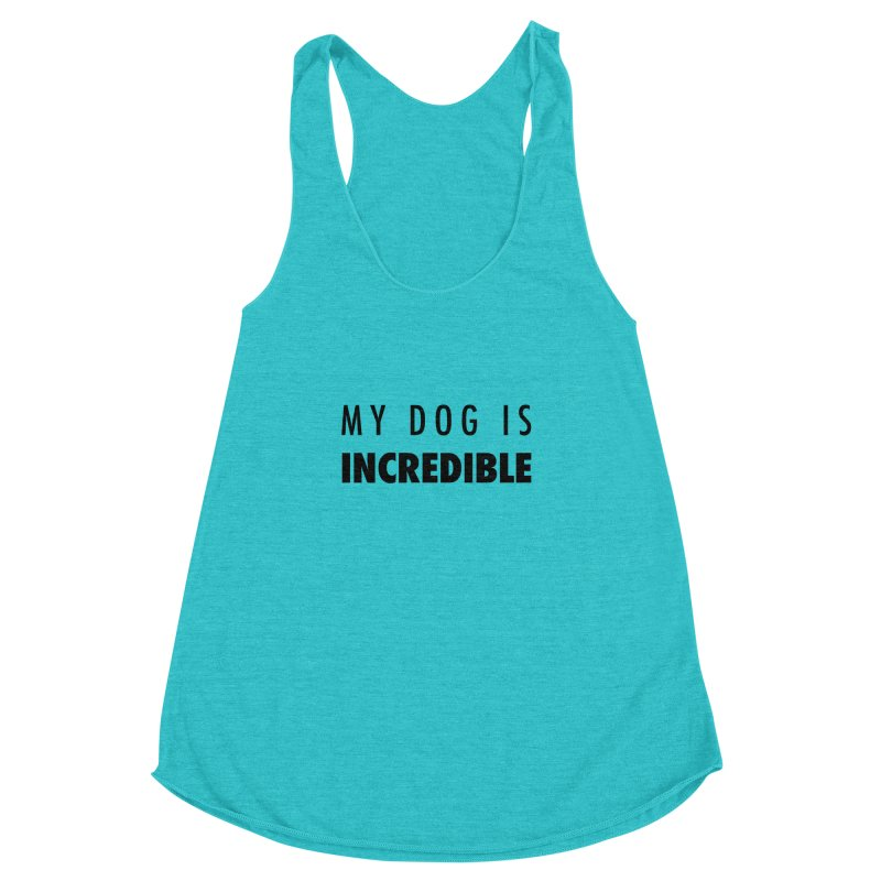 My Dog Is Incredible Design Women's Racerback Triblend Tank by Flying Canines Shop