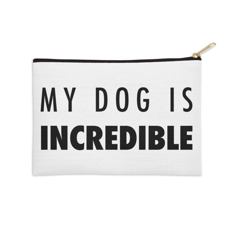 My Dog Is Incredible Design Accessories Zip Pouch by Flying Canines Shop