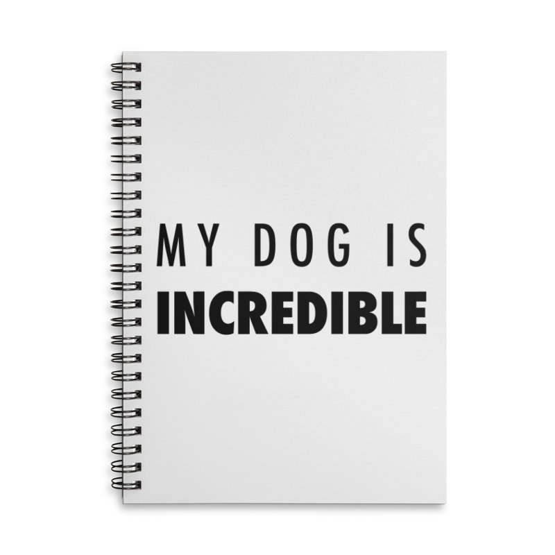 My Dog Is Incredible Design Accessories Lined Spiral Notebook by Flying Canines Shop