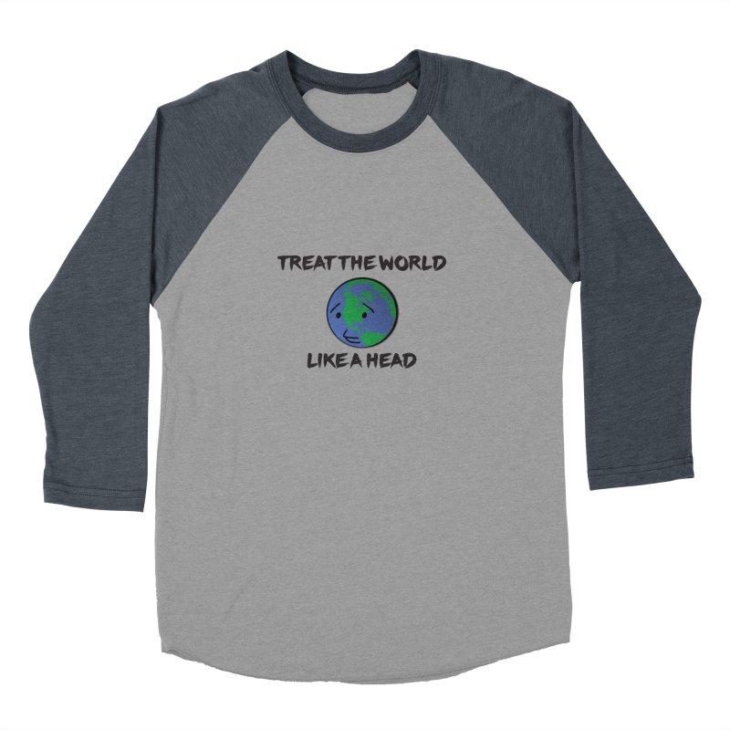 Treat The World Like A Head Men's Baseball Triblend T-Shirt by Fly Nebula Store