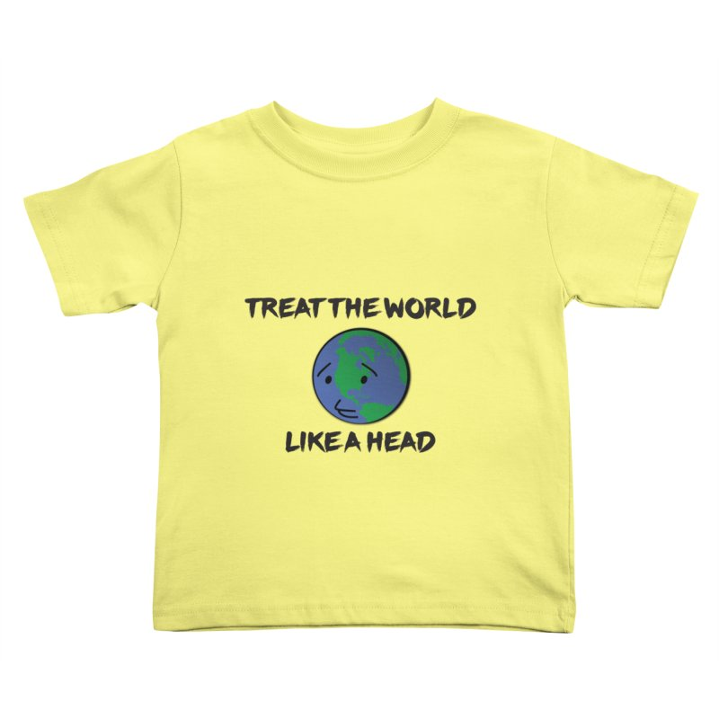 Treat The World Like A Head Kids Toddler T-Shirt by Fly Nebula Store