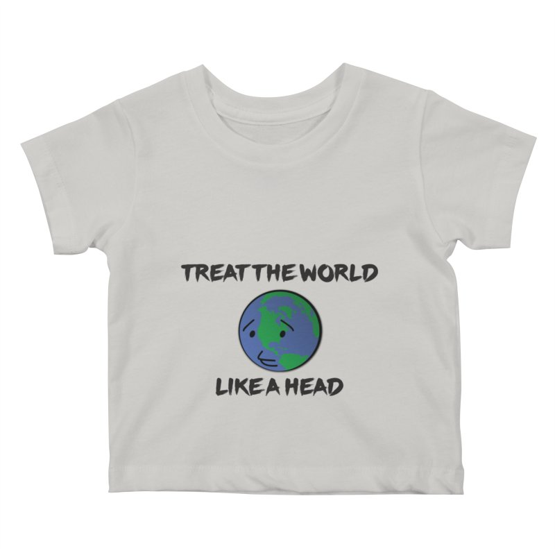 Treat The World Like A Head Kids Baby T-Shirt by Fly Nebula Store