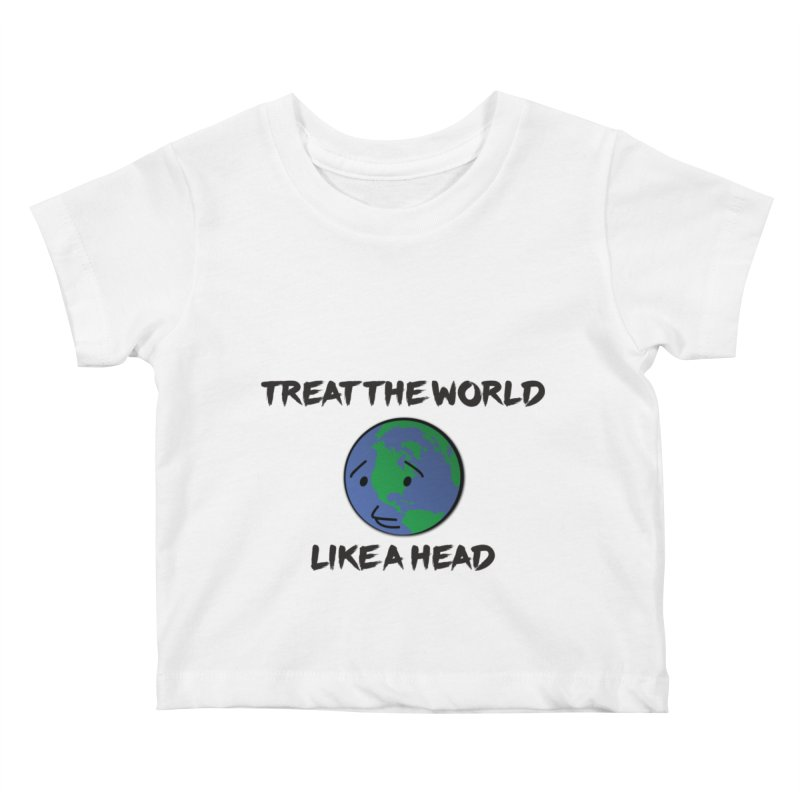 Treat The World Like A Head Kids Baby T-Shirt by Fly Nebula Store