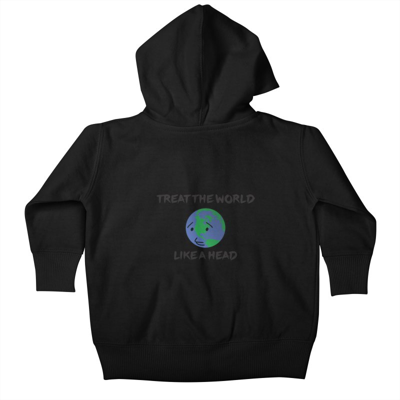 Treat The World Like A Head Kids Baby Zip-Up Hoody by Fly Nebula Store