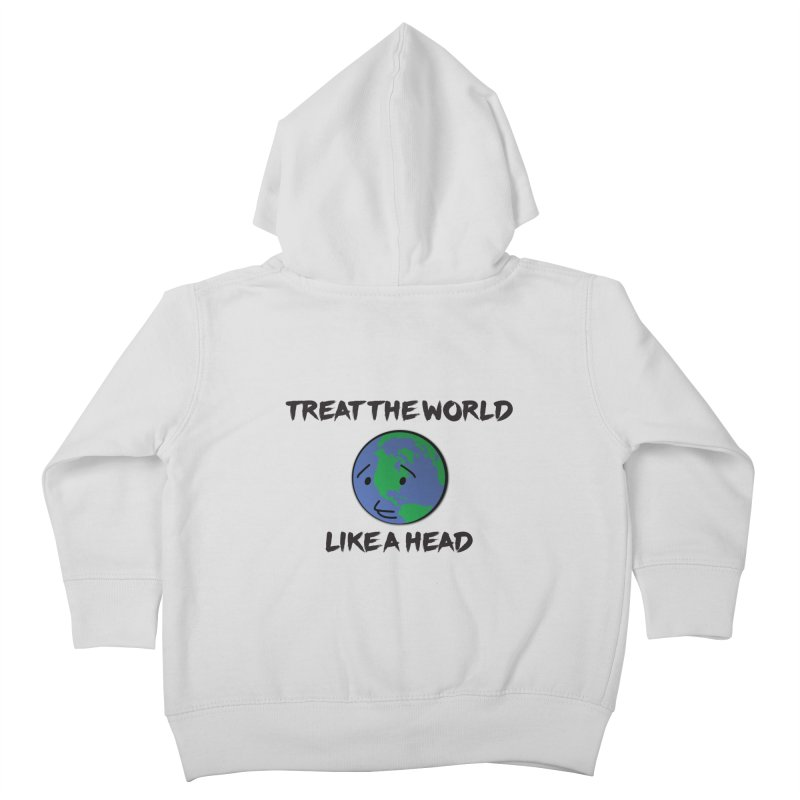 Treat The World Like A Head Kids Toddler Zip-Up Hoody by Fly Nebula Store