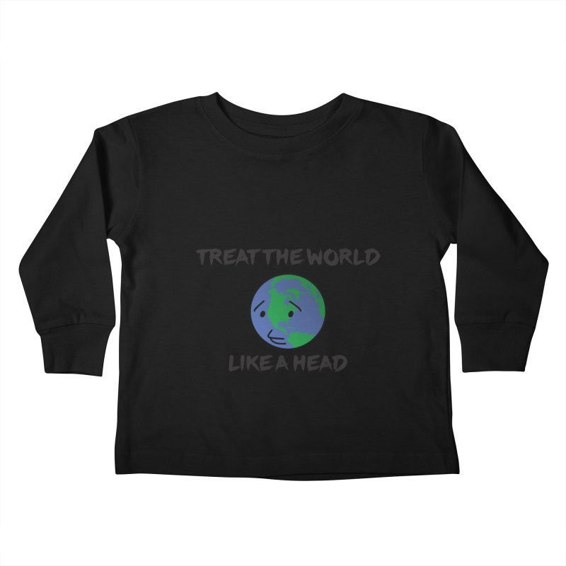 Treat The World Like A Head Kids Toddler Longsleeve T-Shirt by Fly Nebula Store