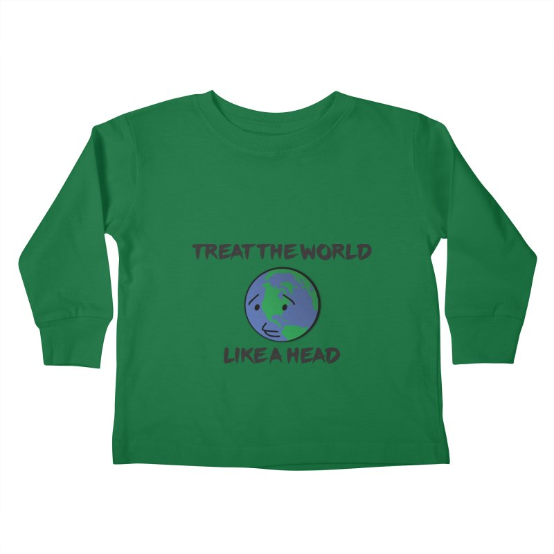 Treat The World Like A Head Kids Toddler Longsleeve T-Shirt by Fly Nebula Store