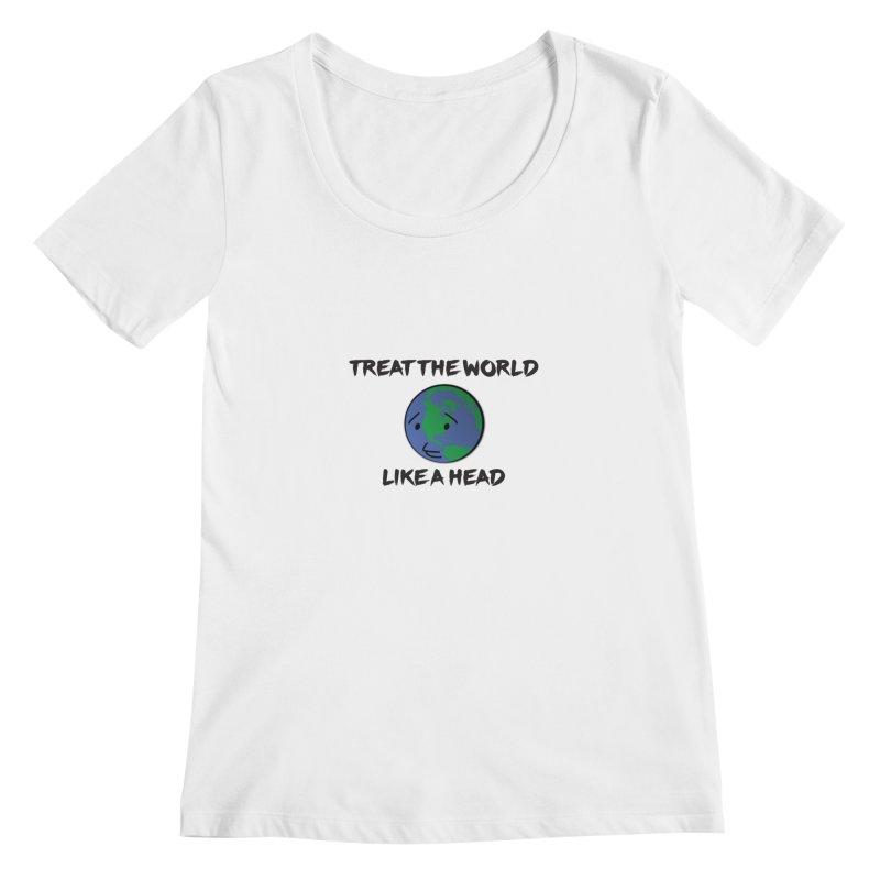 Treat The World Like A Head Women's Scoopneck by Fly Nebula Store