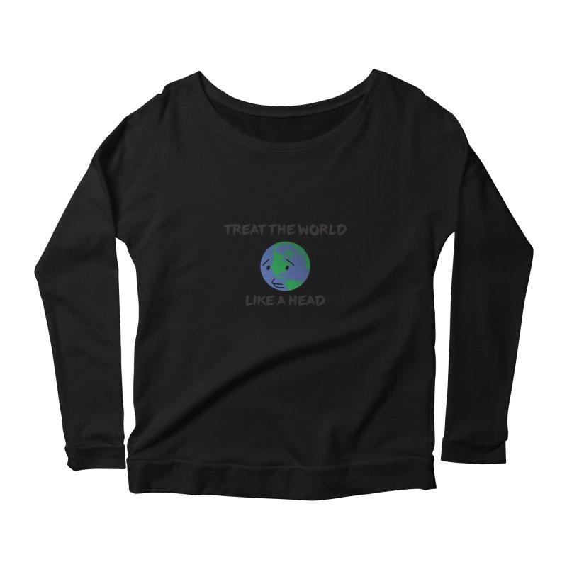 Treat The World Like A Head Women's Longsleeve Scoopneck  by Fly Nebula Store