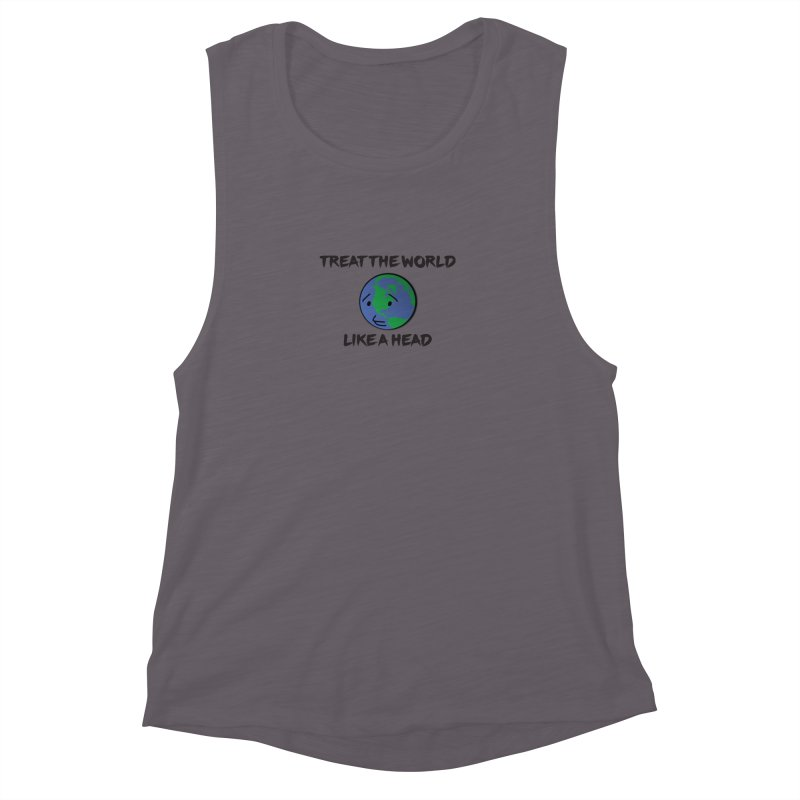 Treat The World Like A Head Women's Muscle Tank by Fly Nebula Store