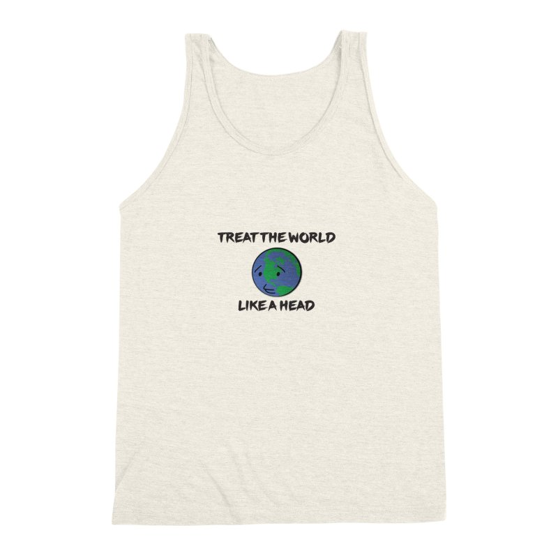 Treat The World Like A Head Men's Triblend Tank by Fly Nebula Store