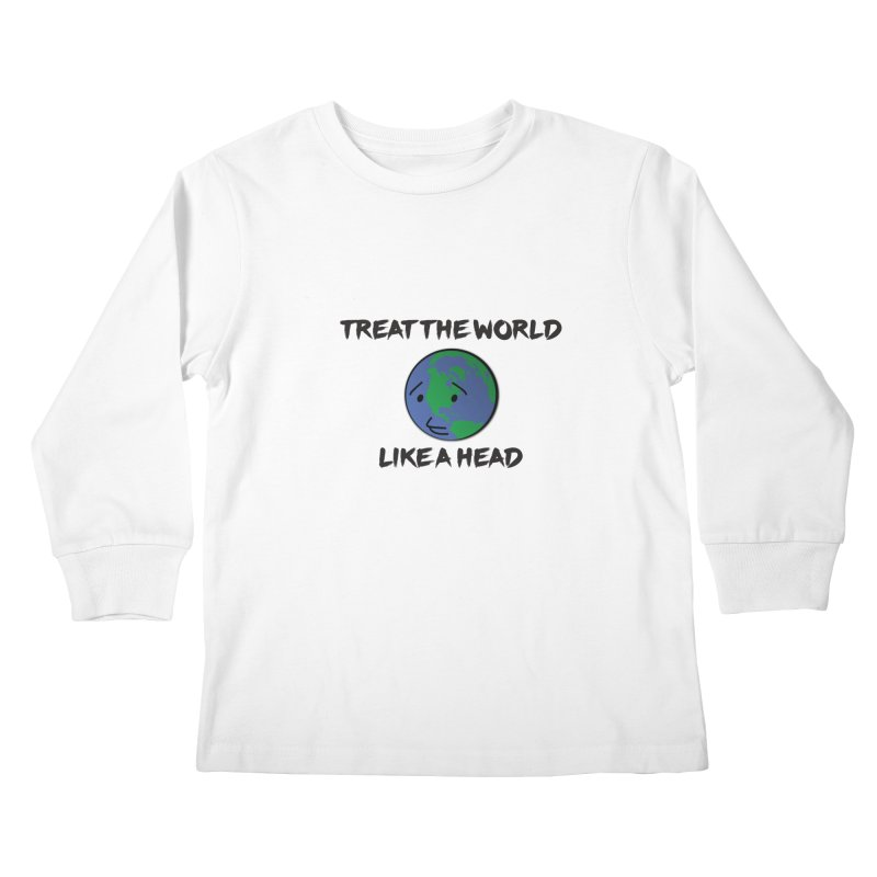 Treat The World Like A Head Kids Longsleeve T-Shirt by Fly Nebula Store