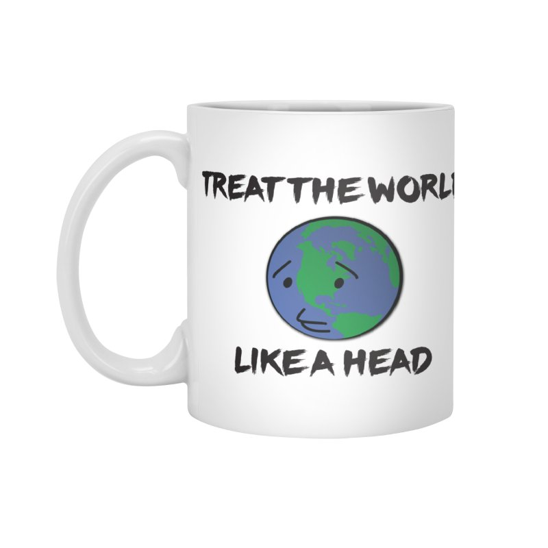 Treat The World Like A Head Accessories Mug by Fly Nebula Store