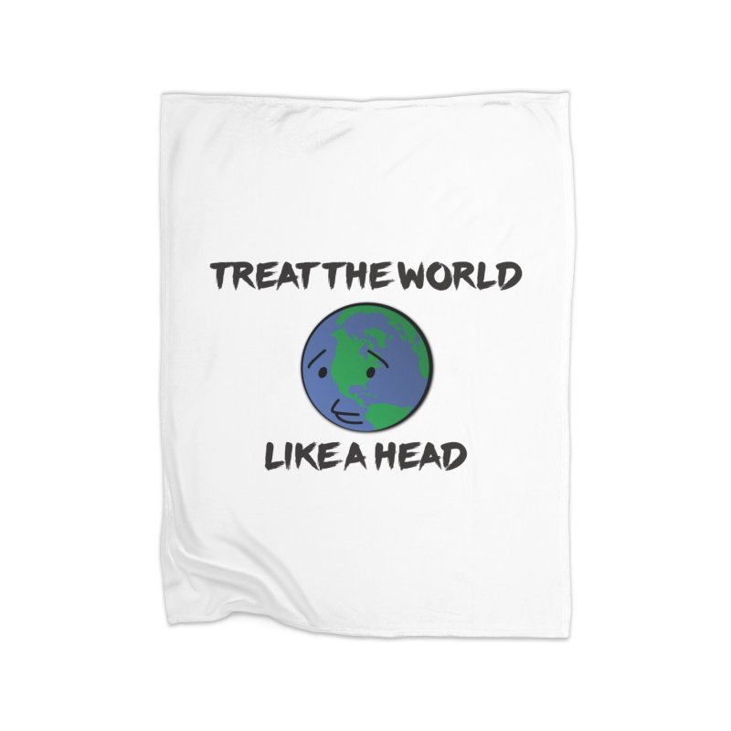 Treat The World Like A Head Home Blanket by Fly Nebula Store