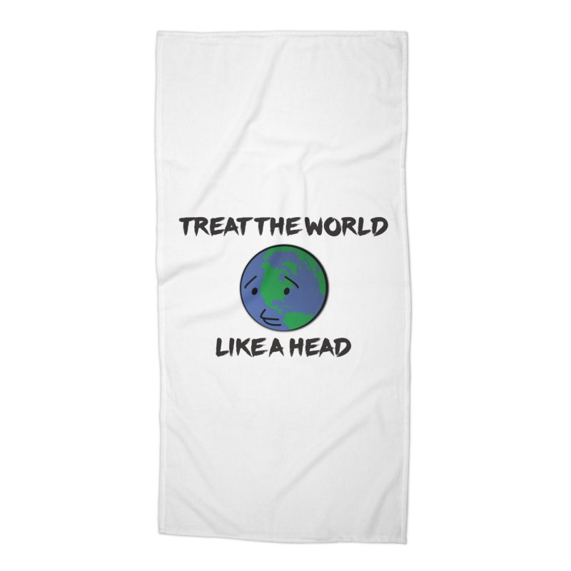 Treat The World Like A Head Accessories Beach Towel by Fly Nebula Store
