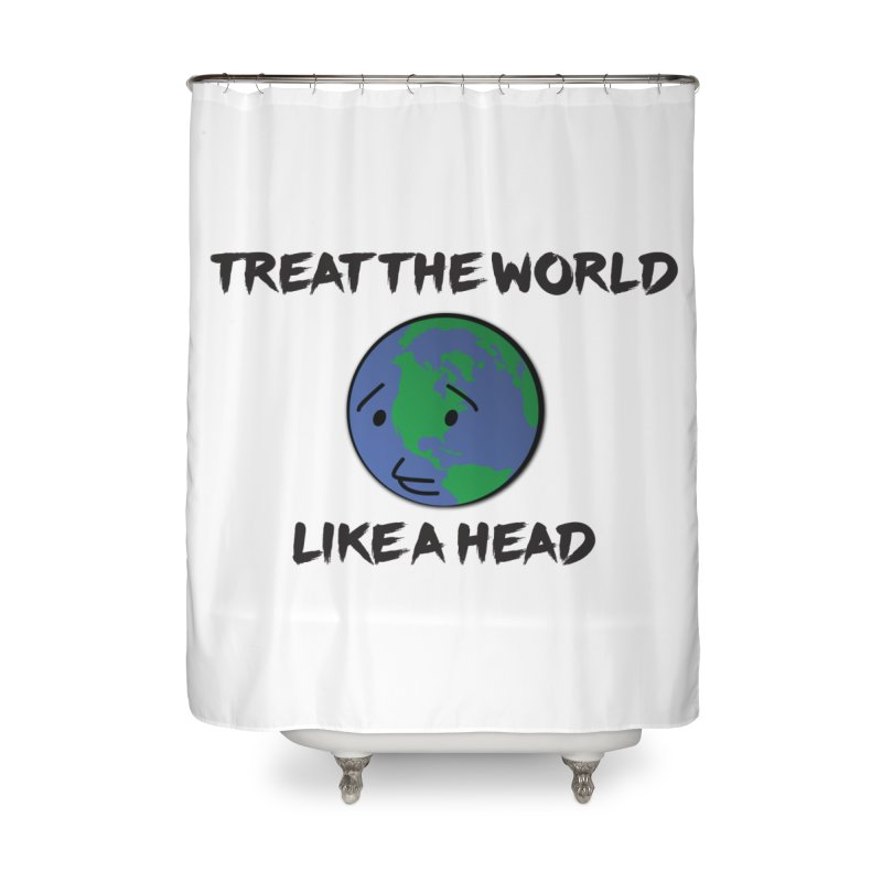 Treat The World Like A Head   by Fly Nebula Store