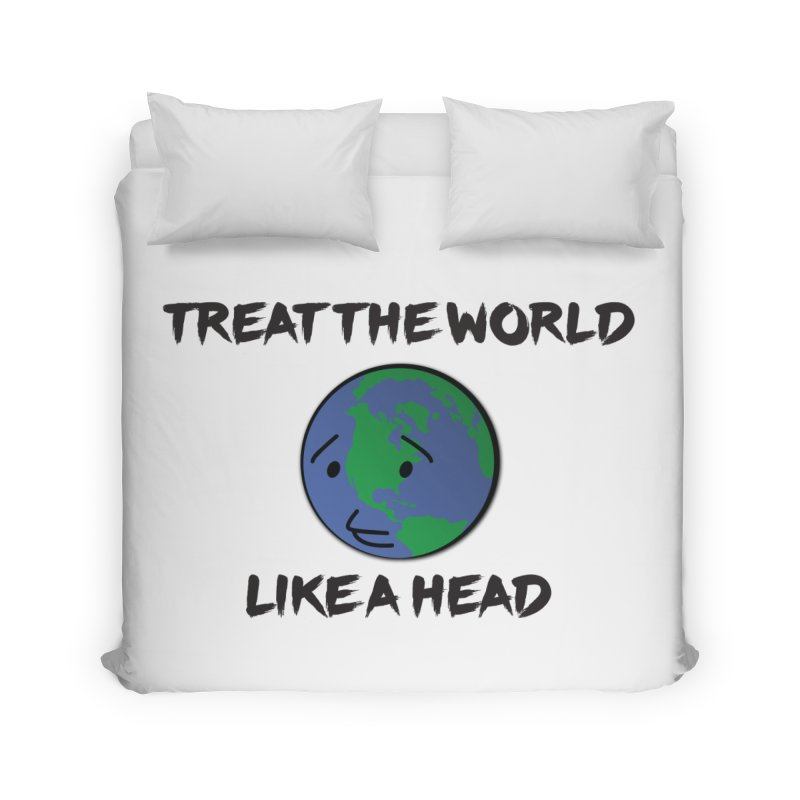 Treat The World Like A Head Home Duvet by Fly Nebula Store