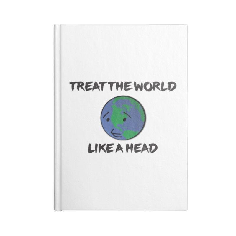 Treat The World Like A Head Accessories Notebook by Fly Nebula Store