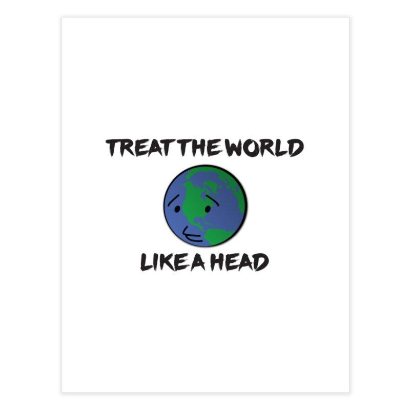 Treat The World Like A Head Home Fine Art Print by Fly Nebula Store
