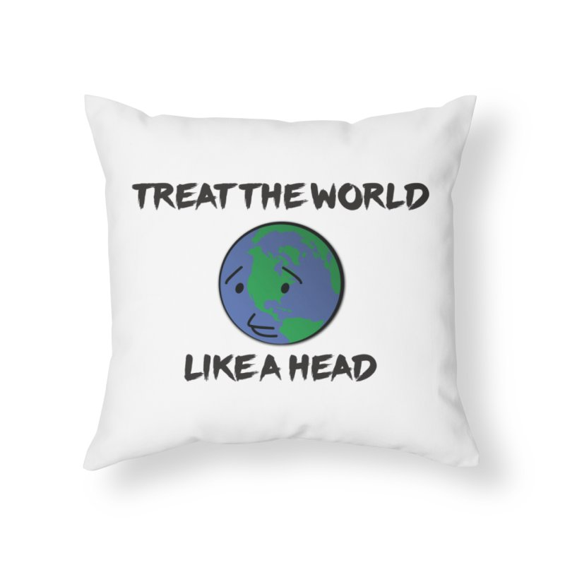 Treat The World Like A Head Home Throw Pillow by Fly Nebula Store