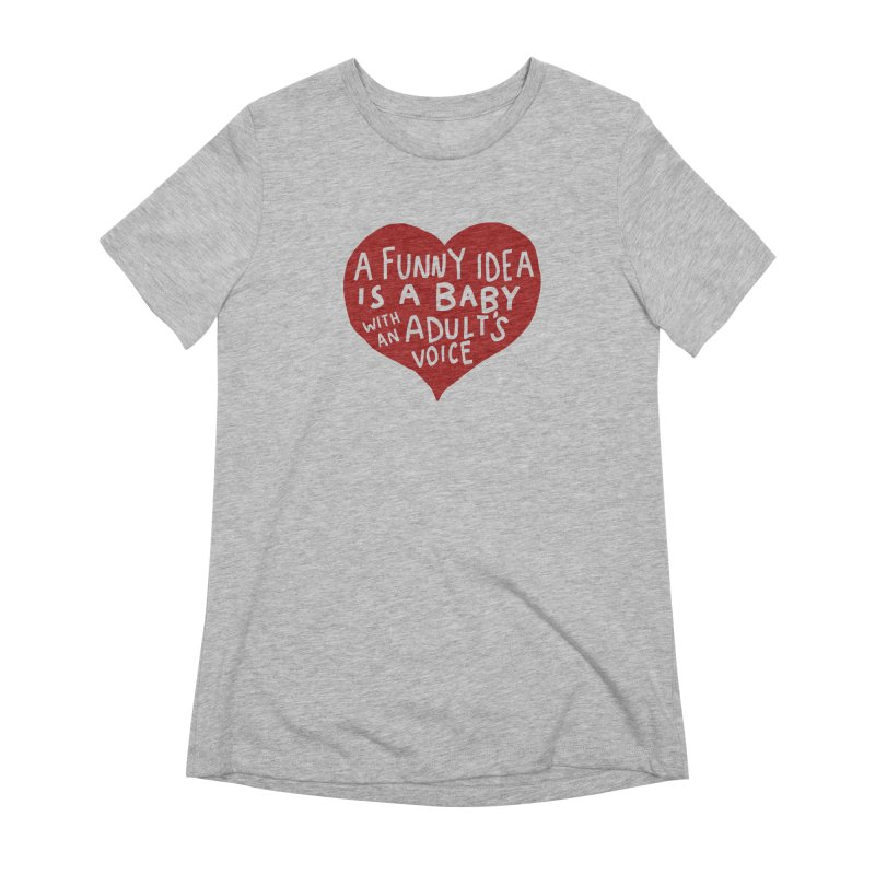 A Funny Idea Is A Baby With An Adult's Voice Women's Extra Soft T-Shirt by foodstampdavis's Artist Shop