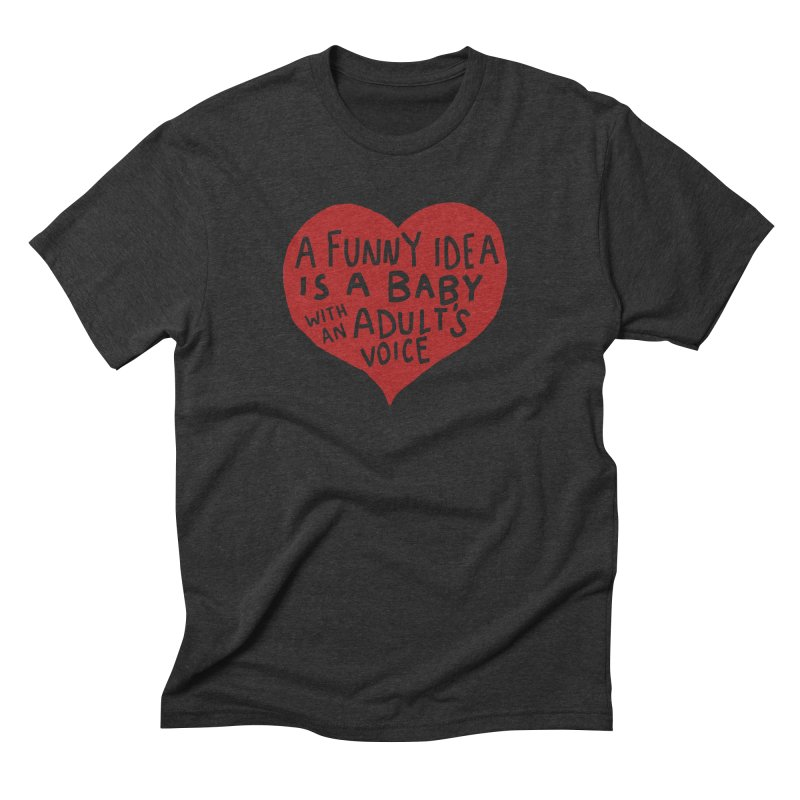 A Funny Idea Is A Baby With An Adult's Voice Men's Triblend T-Shirt by foodstampdavis's Artist Shop