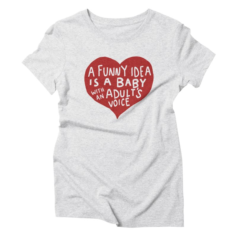 A Funny Idea Is A Baby With An Adult's Voice Women's Triblend T-Shirt by foodstampdavis's Artist Shop