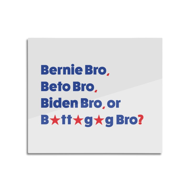 What Kind of B-Bro Are You? Home Mounted Aluminum Print by foossa's Artist Shop