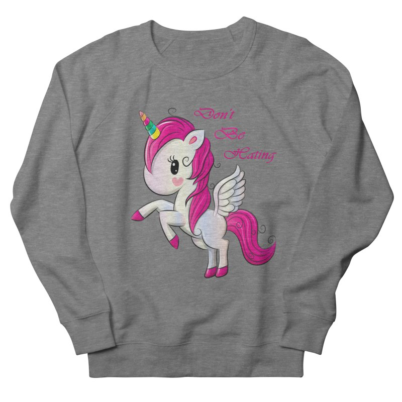 Don't Be Hating Women's French Terry Sweatshirt by forestmoonparanormal's Artist Shop