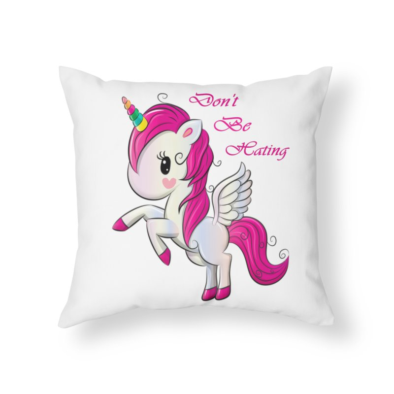 Don't Be Hating Home Throw Pillow by forestmoonparanormal's Artist Shop